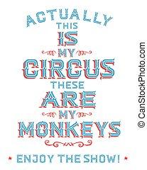 cirkus, disse, show!, denne, min, nyde, actually, aber