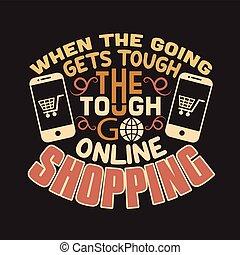 indkøb, citere, fortsætte online, afrejse, hvornår, det får, t-shirt., gode, shopping., skrap, slogan