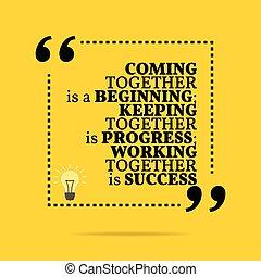 progress;, fortsætte, success., arbejder, motivational, quote., sammen, beginning;, inspirational, komme